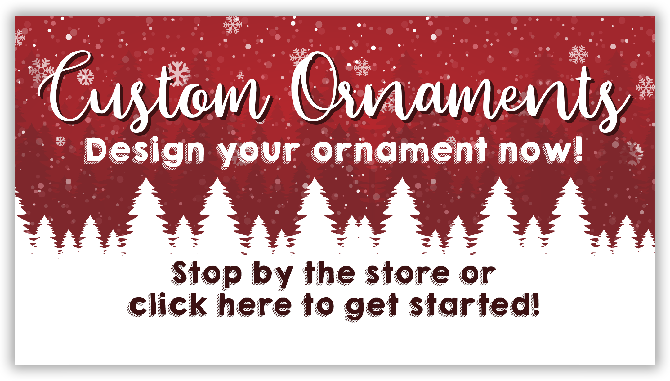 Ask us about our custom ornaments!