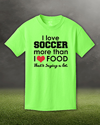 I Love Soccer More <br> Than Food Tshirt